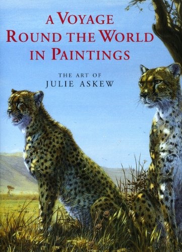 A Voyage Around the World in Paintings the Art of Julie Askew: Askew, Julie