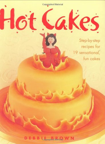 Hot Cakes: Step-by-step Recipes for 19 Sensational Fun Cakes: Debbie Brown