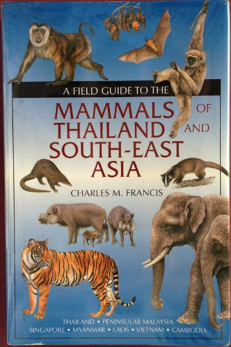 9781847732163: A Field Guide to the Mammals of Thailand and South-east Asia: Thailand, Peninsular Malaysia, Singapore, Myanmar, Laos, Vietnam, Cambodia