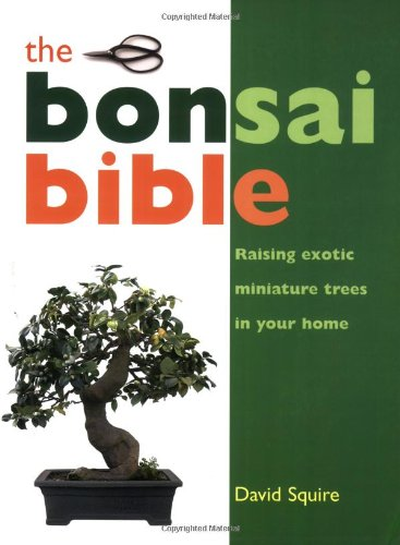 9781847732309: Bonsai Bible: Raising Exotic Miniature Trees in Your Home