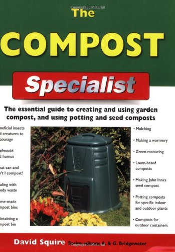 The Compost Specialist: The Essential Guide to Creating and Using Garden Compost, and Using Potting...