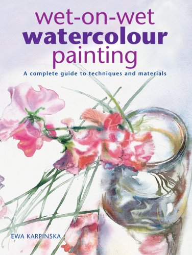 Wet-on-Wet Watercolour Painting: A Complete Guide to Techniques and Materials (1847734103) by Karpinska, Ewa