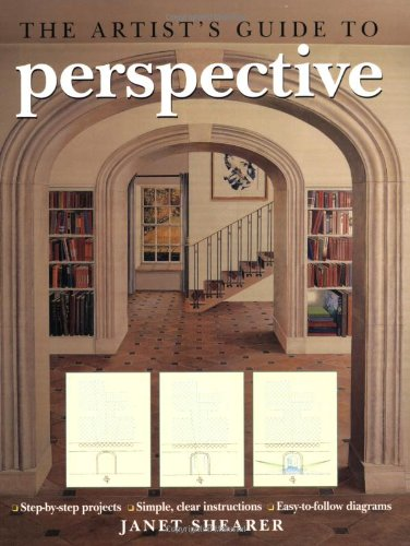 The Artist's Guide to Perspective: Step-by-Step Projects*Simple, Clear Instructions*Easy-to-Follow Diagrams (184773412X) by Shearer, Janet