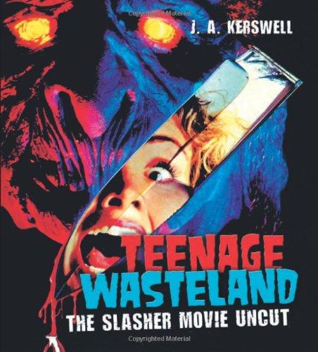 Teenage Wasteland: The Slasher Movie Uncut: Kerswell, J. A.