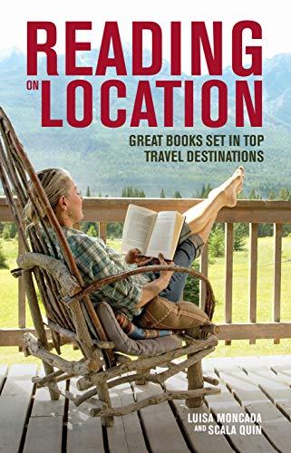 Reading on Location: Great Books Set in Top Travel Destinations: Moncada, Luisa; Quin, Scala