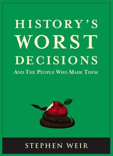9781847735041: History's Worst Decisions: And the People Who Made Them