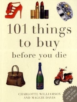 9781847735126: 101 Things to Buy Before You Die