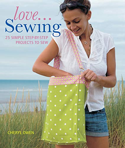 9781847735928: Love... Sewing: 25 Simple Step-By-Step Projects to Sew