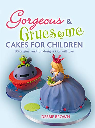 9781847736468: Gorgeous & Gruesome Cakes for Children: 30 Original and Fun Designs for Every Occasion
