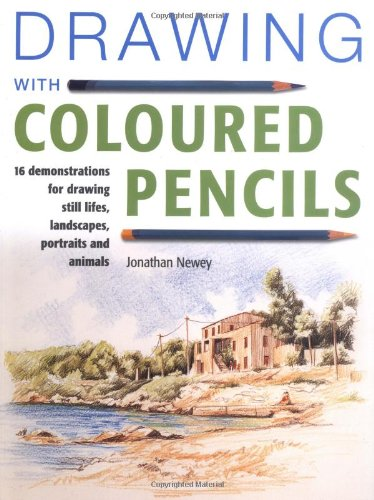 Drawing with Coloured Pencils: 16 Demonstrations for Drawing Still Lifes, Landscapes, Portraits and...
