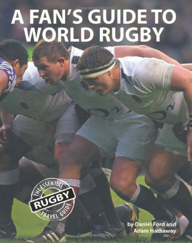 A Fan's Guide to World Rugby: Daniel Ford; Adam Hathaway