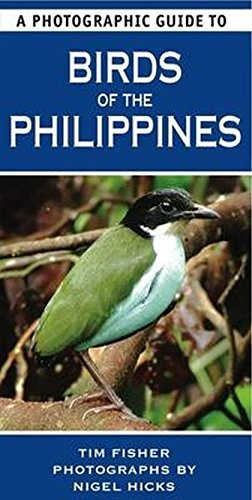 9781847738301: A Photographic Guide to Birds of the Philippines. Tim Fisher and Nigel Hicks