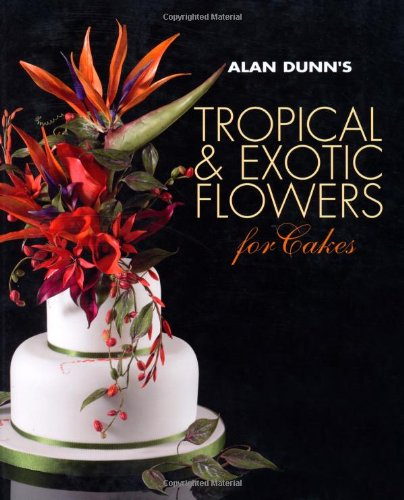 9781847738684: Alan Dunn's Tropical & Exotic Flowers for Cakes
