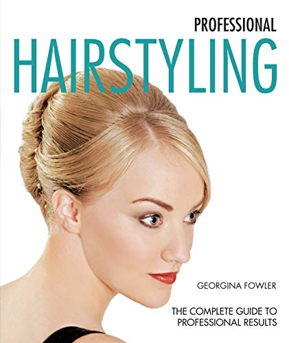 Professional Hairstyling: The Complete Guide to Professional Results (New Holland Professional): ...
