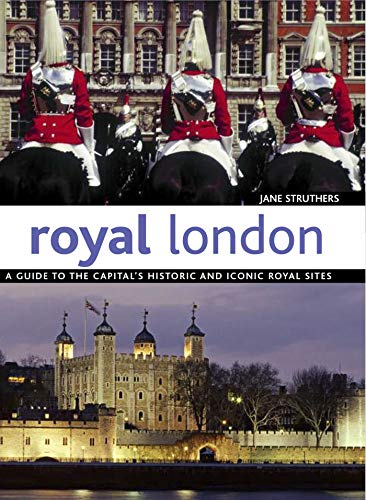 Royal London: A Guide to the Capital's Historic and Iconic Royal Sites (1847739644) by Struthers, Jane