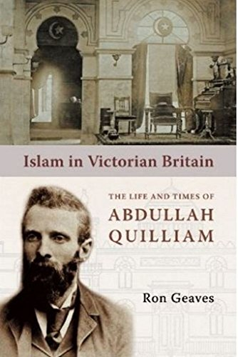 9781847740038: Islam in Victorian Britain: The Life and Times of Abdullah Quilliam