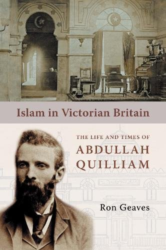 9781847740106: Islam in Victorian Britain: The Life and Times of Abdullah Quilliam