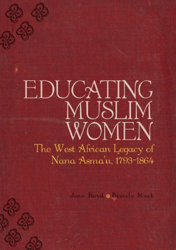 Educating Muslim Women: The West African Legacy of Nana Asma�u 1793-1864: Beverly Mack; Jean Boyd