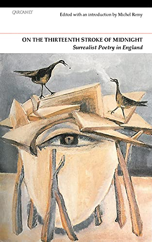 9781847771094: On the Thirteenth Stroke of Midnight: Surrealist Poetry in Britain