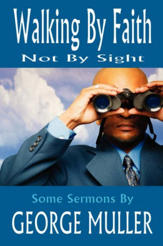Walking by Faith, Not by Sight, or Jehovah Magnified and Other Addresses (1847780296) by George Muller