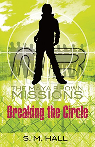 Breaking the Circle (The Maya Brown Missions): Hall, S. M.