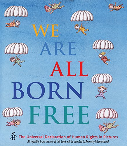 9781847806635: We Are All Born Free: The Universal Declaration of Human Rights in Pictures