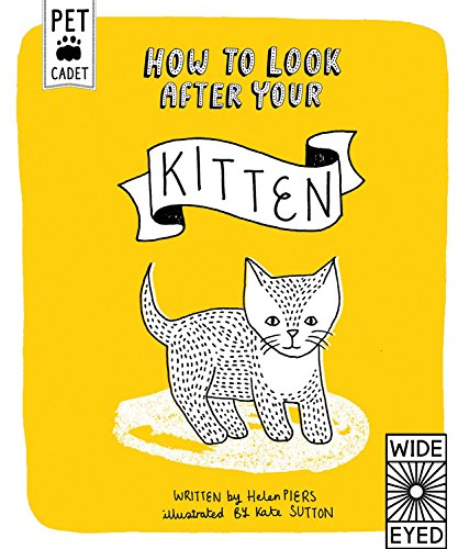 How to Look After Your Kitten (Pet Cadet): Piers, Helen; Sutton, Kate