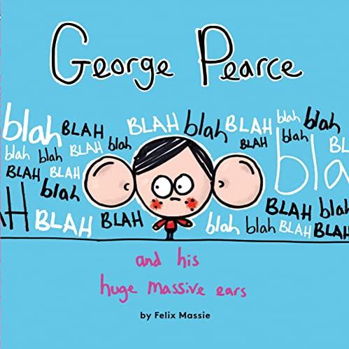 9781847807946: George Pearce And His Huge Massive Ears