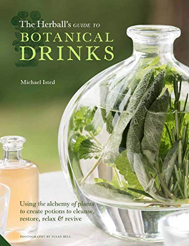 The Herball's Guide to Botanical Drinks: Using: Isted, Michael