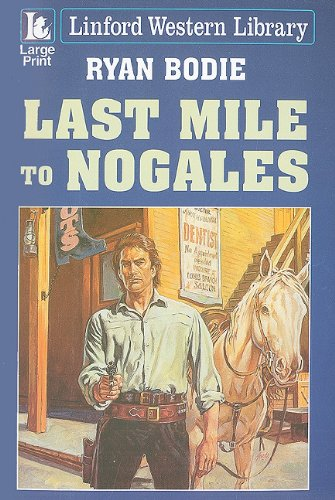 Last Mile to Nogales (Linford Western Library)