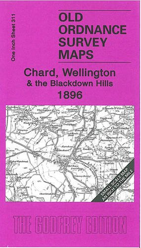 9781847842022: Chard, Wellington and the Blackdown Hills 1896: Inch to the Mile Sheet 311 (Old Ordnance Survey Maps - Inch to the Mile)