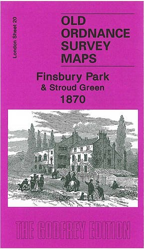 Finsbury Park and Stroud Green 1870: London Sheet  20.1 (Old Ordnance Survey Maps of London): ...