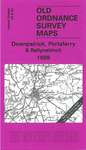 9781847842695: Downpatrick, Portaferry, and Ballynahinch 1899: Ireland Sheet 49&50 (Old Ordnance Survey Maps - Inch to the Mile)