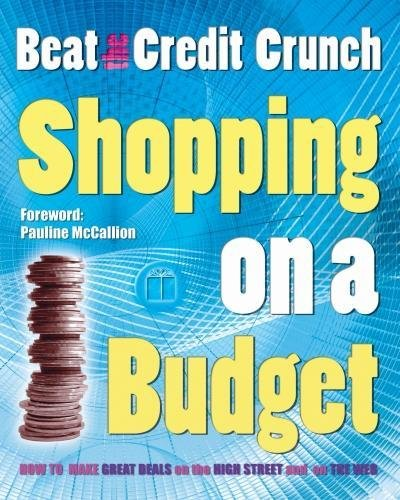 Shopping on a Budget: Beat the Credit Crunch: Dean, Andrea; Gilmour, Grainne; Girard, Simone; ...