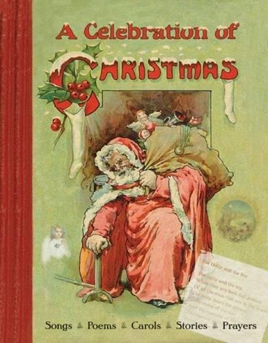 A Celebration of Christmas: Songs - Poems - Carols - Stories - Prayers