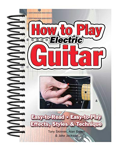 9781847867162: How To Play Electric Guitar: Easy to Read, Easy to Play; Effects, Styles & Technique (Easy-to-Use)