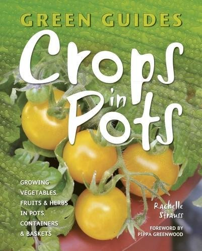 9781847867193: Crops in Pots: Growing Vegetables, Fruits & Herbs in Pots, Containers & Baskets (Green Guides)