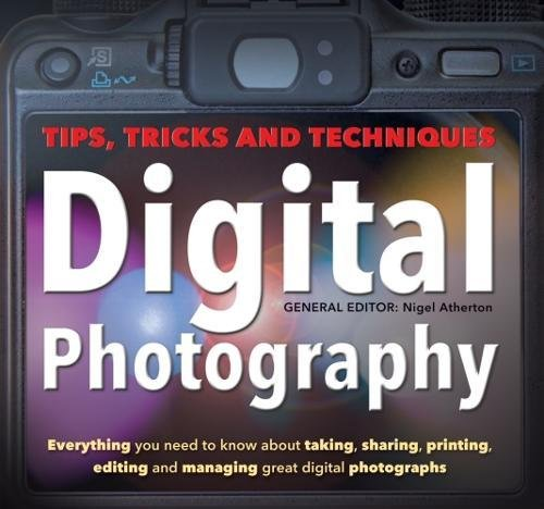 Digital Photography: Tips, Tricks and Techniques: Atherton, Nigel and