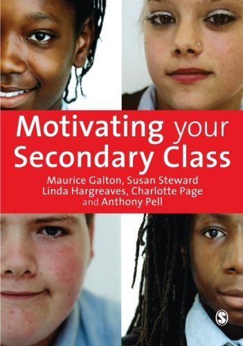 Motivating Your Secondary Class: Galton, Maurice J; Steward, Susan; Hargreaves, Linda; Page, ...