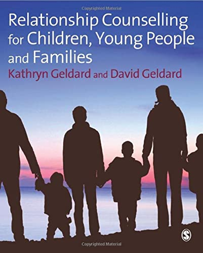 Relationship Counselling for Children, Young People and Families: Geldard, Kathryn; Geldard, David