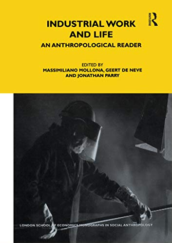 9781847880741: Industrial Work and Life: An Anthropological Reader (LSE Monographs on Social Anthropology)