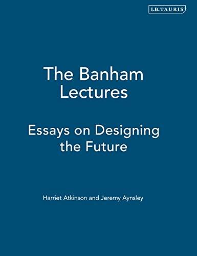 9781847883025: The Banham Lectures: Essays on Designing the Future