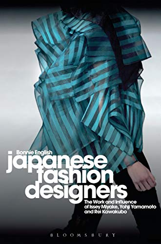 9781847883117: Japanese Fashion Designers: The Work and Influence of Issey Miyake, Yohji Yamamoto and Rei Kawakubo: The Work and Influence of Issey Miyake, Rei Kawakubo and Yohji Yamamoto