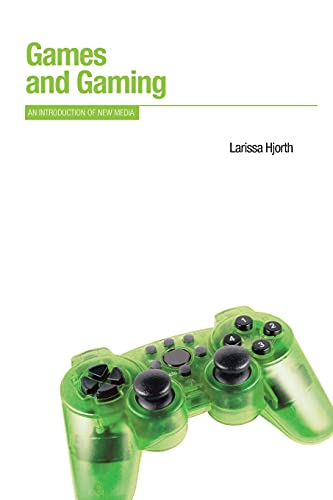 Games and Gaming: An Introduction to New Media (Berg New Media Series): Hjorth, Larissa