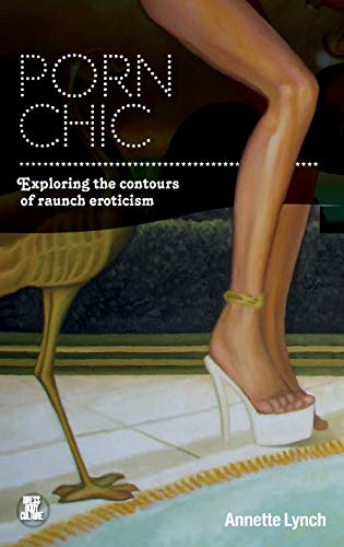 9781847886293: Porn Chic: Exploring the Contours of Raunch Eroticism (Dress, Body, Culture)