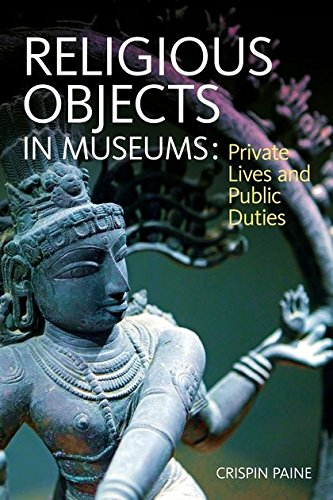 Religious Objects in Museums: Private Lives and Public Duties: Paine, Crispin