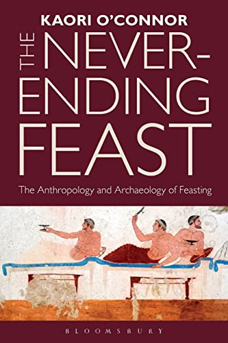 9781847889256: The Never-ending Feast: The Anthropology and Archaeology of Feasting