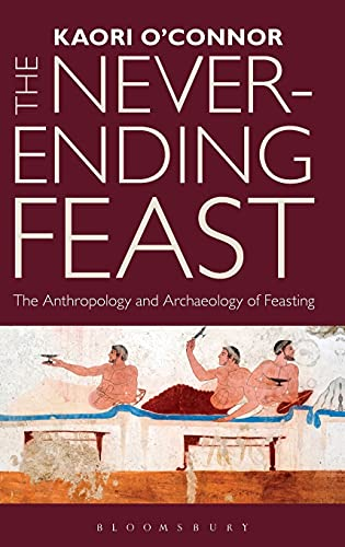 9781847889263: The Never-ending Feast: The Anthropology and Archaeology of Feasting