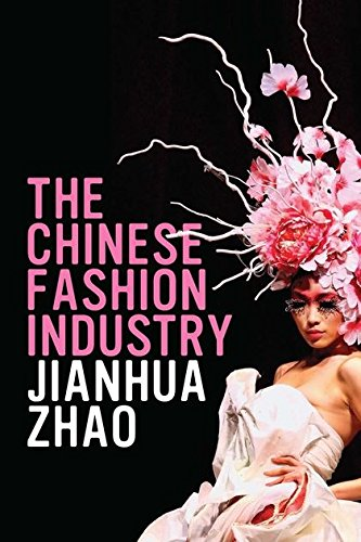 The Chinese Fashion Industry: An Ethnographic Approach. Jianhua Zhao (Dress, Body, Culture): Zhao, ...
