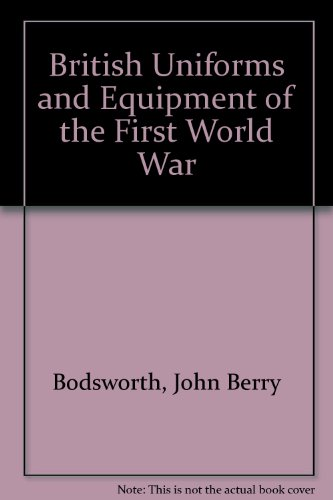9781847914576: British Uniforms and Equipment of the First World War